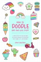 How to Doodle Easy and Cute Stuff: A Simple Step-By-Step Guide with Doodle Ideas and Easy Drawings for Your Notebooks, Bullet Journal, Gifts, Cards and More! ebook by