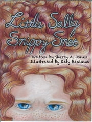 Little Sally Snippy Snot ebook by Sherry A. Jones