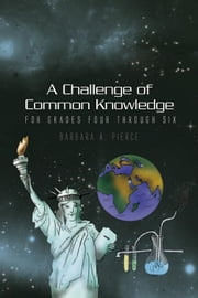 A Challenge of Common Knowledge - For Grades Four through Six ebook by Barbara A. Pierce