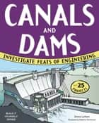 CANALS AND DAMS - INVESTIGATE FEATS OF ENGINEERING WITH 25 PROJECTS ebook by Donna Latham, Andrew Christensen
