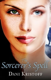 The Sorcerer's Spell ebook by Dani Kristoff