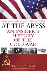 At the Abyss - An Insider's History of the Cold War ebook by Thomas Reed