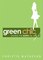 Green Chic - Saving the Earth in Style ebook by Christie Matheson