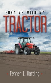 Bury Me with My Tractor ebook by Fenner L. Harding