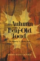 Autumn for a Day-Old Toad - The Journal of A. Manley Stanz ebook by Terry Scott Boykie