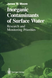 Inorganic Contaminants of Surface Water - Research and Monitoring Priorities ebook by James W. Moore