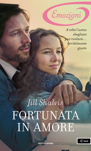 Fortunata in amore (I Romanzi Emozioni) ebook by Jill Shalvis