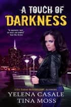 A Touch of Darkness - Key Series, #1 ebook by Tina Moss, Yelena Casale