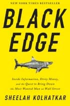 Black Edge - Inside Information, Dirty Money, and the Quest to Bring Down the Most Wanted Manon Wall Street ebook by Sheelah Kolhatkar