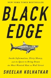 Black Edge - Inside Information, Dirty Money, and the Quest to Bring Down the Most Wanted Man on Wall Street ebook by Sheelah Kolhatkar
