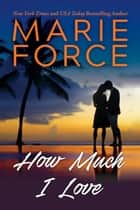 How Much I Love - A Miami Nights Novel ebook by Marie Force