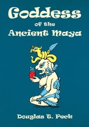 Goddess of the Ancient Maya ebook by Douglas T. Peck