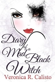Diary of a Mad Black Witch ebook by Veronica R. Calisto