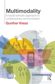 Multimodality - A Social Semiotic Approach to Contemporary Communication ebook by Gunther Kress