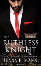 The Ruthless Knight ebook by Jeana E. Mann