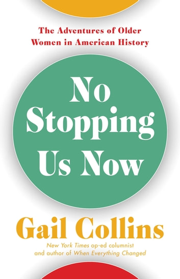 No Stopping Us Now - The Adventures of Older Women in American History eBook by Gail Collins