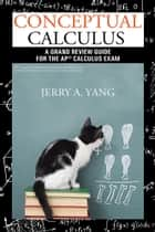 Conceptual Calculus ebook by Jerry A. Yang