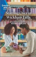 Starting Over in Wickham Falls ebook by Rochelle Alers