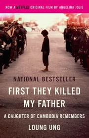 First They Killed My Father: A Daughter of Cambodia Remembers ebook by Loung Ung