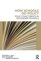 How Schools Do Policy - Policy Enactments in Secondary Schools ebook by Stephen J Ball, Meg Maguire, Annette Braun