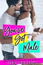 You've Got Male ebook by Lila Monroe