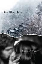 The Blue Hour ebook by Laura Pritchett