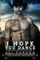I Hope You Dance ebook by Ali Parker