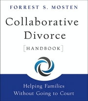 Collaborative Divorce Handbook - Helping Families Without Going to Court ebook by Forrest S. Mosten