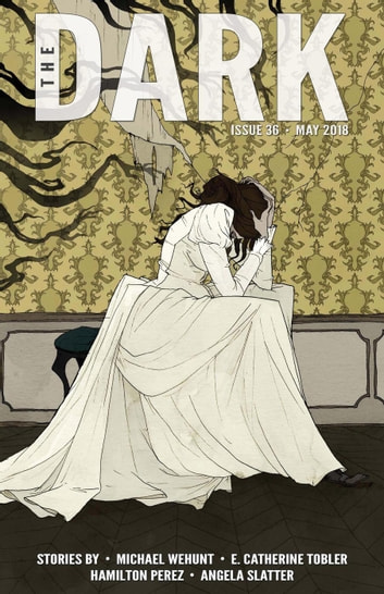 The Dark Issue 36 ebook by Michael Wehunt,Angela Slatter,Hamilton Perez,E. Catherine Tobler