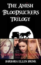 The Amish Bloodsuckers Trilogy ebook by Barbara Ellen Brink