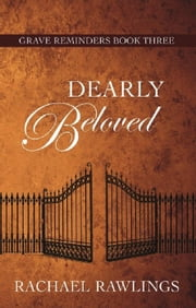 Dearly Beloved - Grave Reminder Series, #3 ebook by Rachael Rawlings