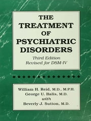 The Treatment Of Psychiatric Disorders ebook by William H. Reid,George U. Balis,Beverly J. Sutton