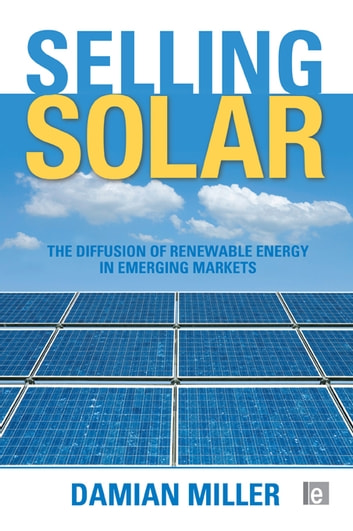 Selling Solar - The Diffusion of Renewable Energy in Emerging Markets ebook by Damian Miller