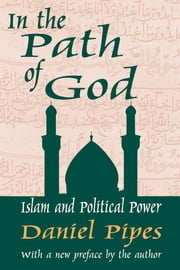 In the Path of God - Islam and Political Power ebook by Daniel Pipes