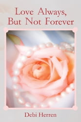 Love Always, But Not Forever ebook by Debi Herren