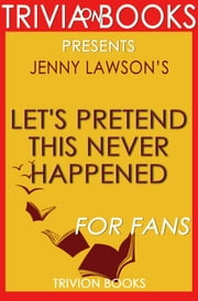 Let's Pretend This Never Happened: A Novel By Jenny Lawson (Trivia-On-Books) ebook by Trivion Books