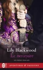 Les frères Kincaid (Tome 1) - Le mercenaire eBook by Lily Blackwood, Lionel Evrard