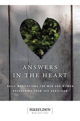Answers in the Heart - Daily Meditations For Men And Women Recovering From Sex Addiction ebook by Anonymous