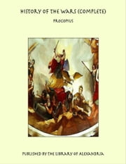 History of the Wars (Complete) ebook by Procopius