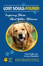 Lost Souls: Found! Inspiring Stories about Golden Retrievers ebook by Kyla Duffy