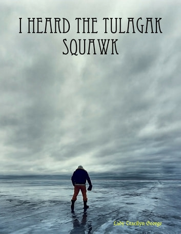 I Heard the Tulagak Squawk ebook by Lady Tracilyn George