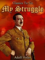 My Struggle - Revised Edition of Original Version ebook by Adolf Hitler