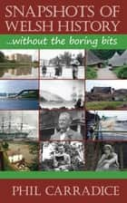 Snapshots of Welsh History - Without the Boring Bits 電子書 by Phil Carradice