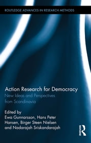 Action Research for Democracy - New Ideas and Perspectives from Scandinavia ebook by Ewa Gunnarsson,Hans Peter Hansen,Birger Steen Nielsen,Nadarajah Sriskandarajah