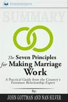 Summary: The Seven Principles for Making Marriage Work: A Practical Guide from the Country's Foremost Relationship Expert ebook by Readtrepreneur Publishing