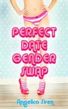 Perfect Date Gender Swap ebook by Angelica Siren