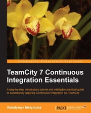 TeamCity 7 Continuous Integration Essentials ebook by Volodymyr Melymuka