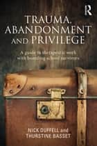Trauma, Abandonment and Privilege ebook by Nick Duffell,Thurstine Basset