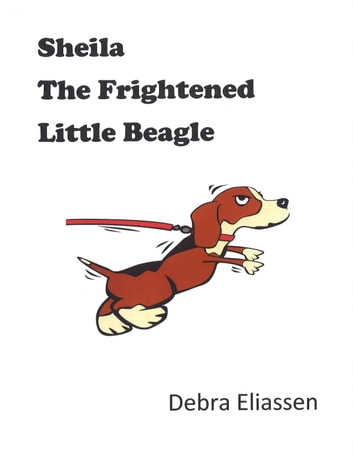 Sheila The Frightened Little Beagle ebook by Debra Eliassen