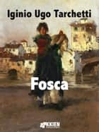 Fosca ebook by Iginio Ugo Trachetti